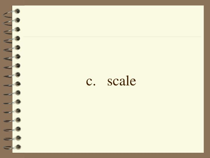 c.scale