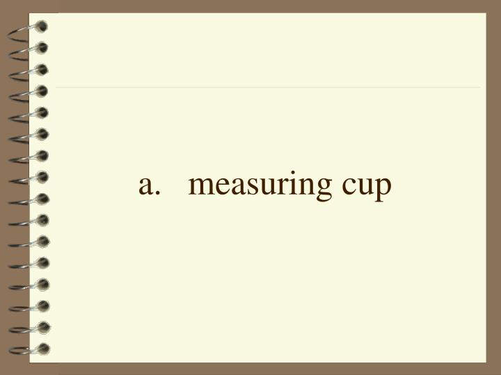 a.measuring cup