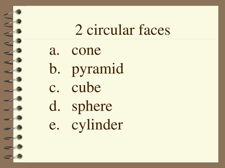 2 circular faces