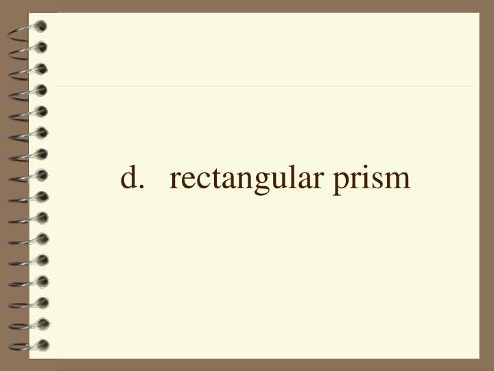 d.rectangular prism