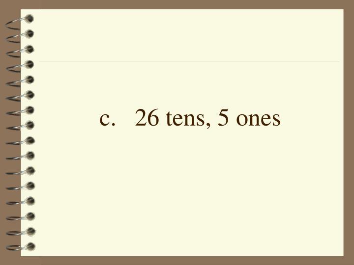 c. 26 tens, 5 ones