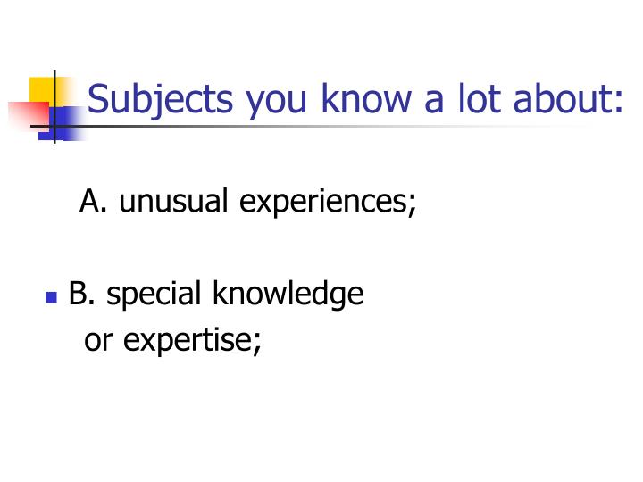 Subjects you know a lot about