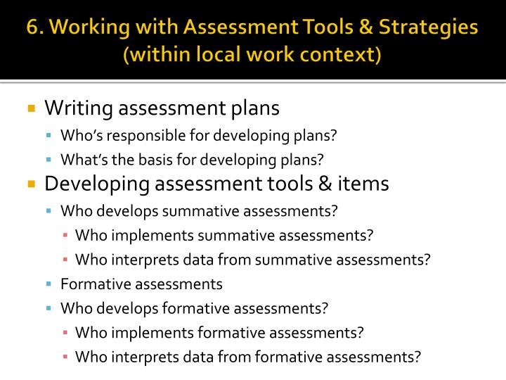 6. Working with Assessment Tools & Strategies (within local work context)