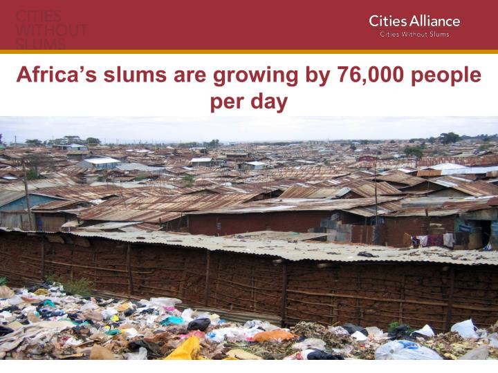 Africa's slums are growing by 76,000 people per day