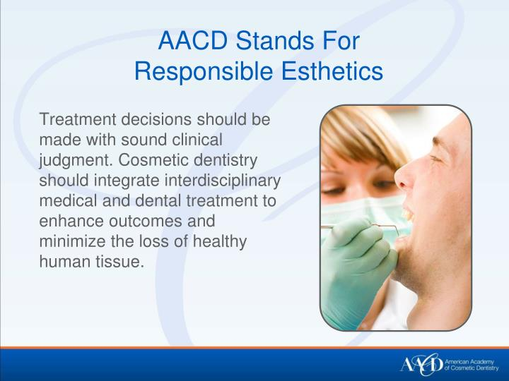Aacd stands for responsible esthetics