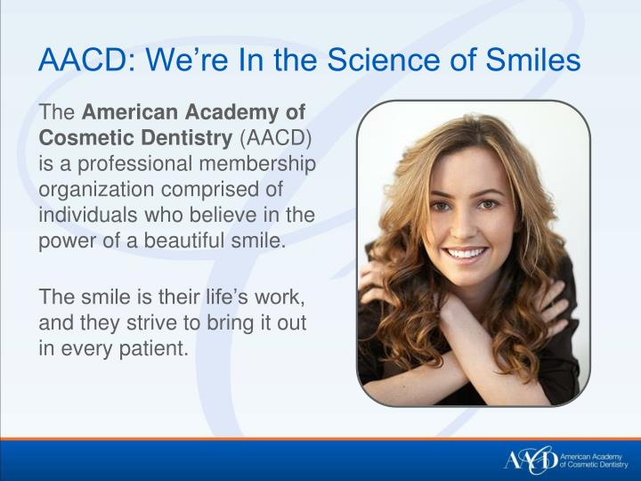 Aacd we re in the science of smiles