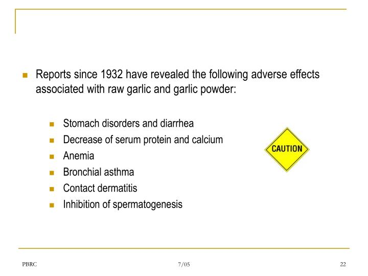 Reports since 1932 have revealed the following adverse effects associated with raw garlic and garlic powder: