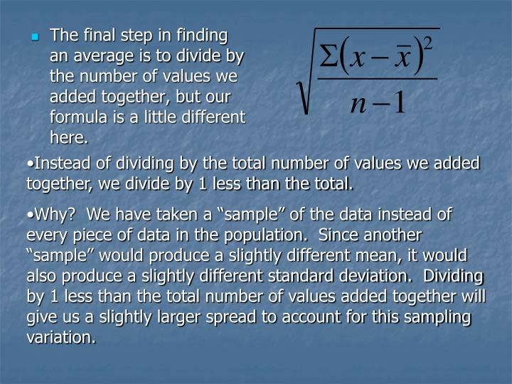 The final step in finding an average is to divide by the number of values we added together, but our formula is a little different here.