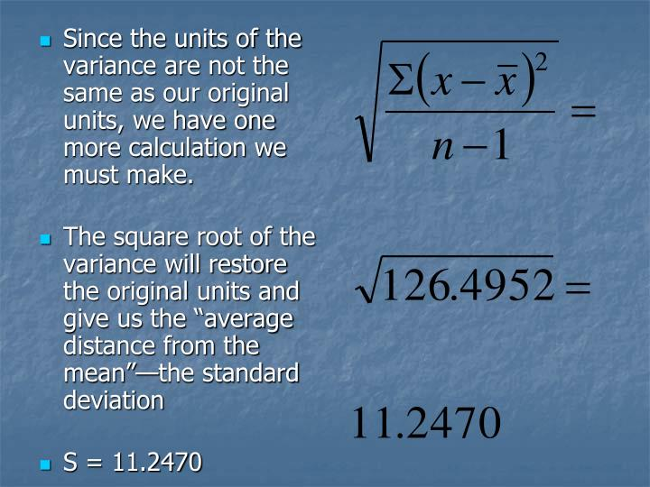 Since the units of the variance are not the same as our original units, we have one more calculation we must make.