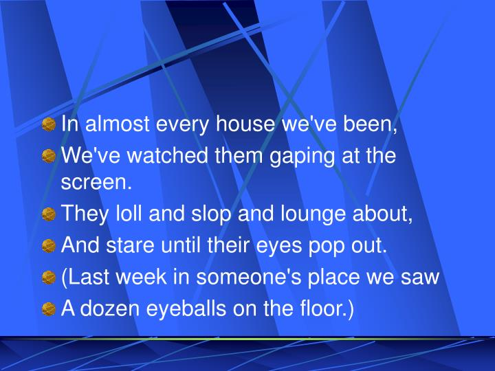 In almost every house we've been,