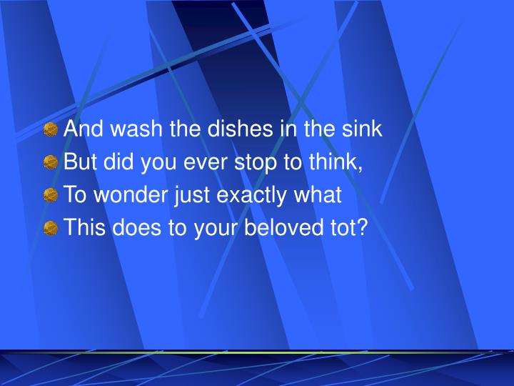And wash the dishes in the sink