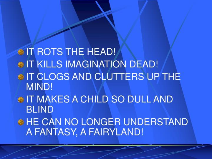 IT ROTS THE HEAD!