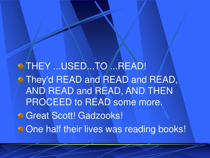 THEY ...USED...TO ...READ!