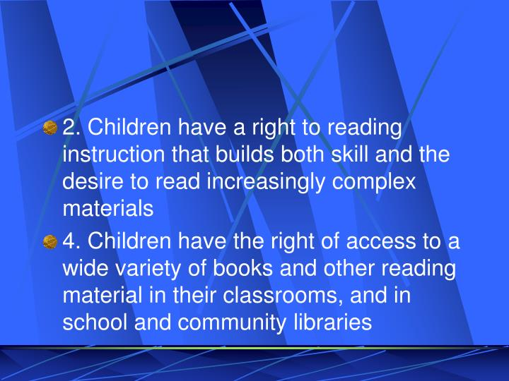 2. Children have a right to reading instruction that builds both skill and the desire to read increasingly complex materials