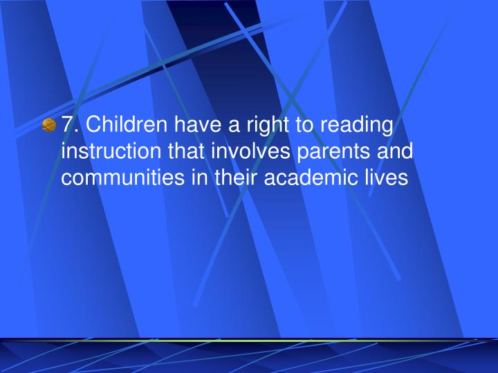 7. Children have a right to reading instruction that involves parents and communities in their academic lives
