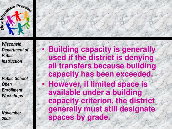 Building capacity is generally  used if the district is denying all transfers because building capacity has been exceeded.