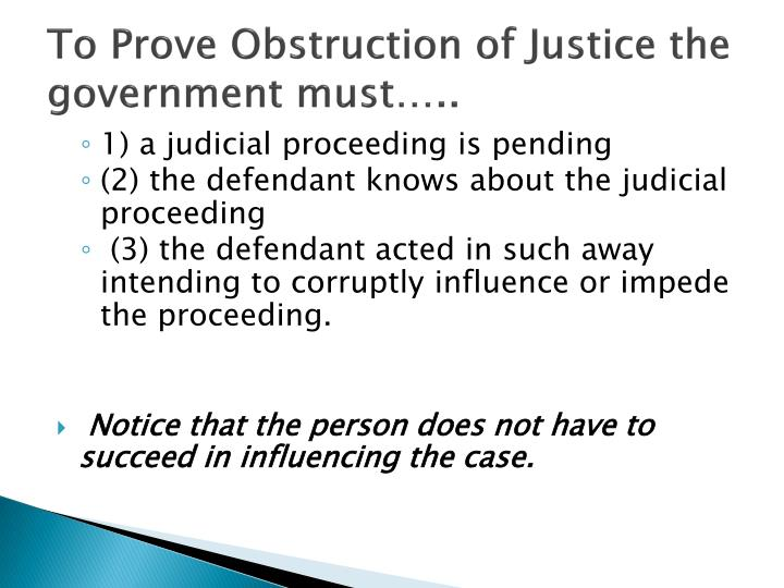To Prove Obstruction of Justice the government must…..