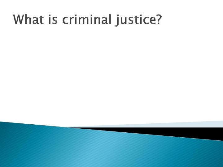 What is criminal justice