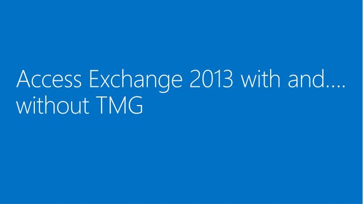Access Exchange 2013 with and…. without TMG