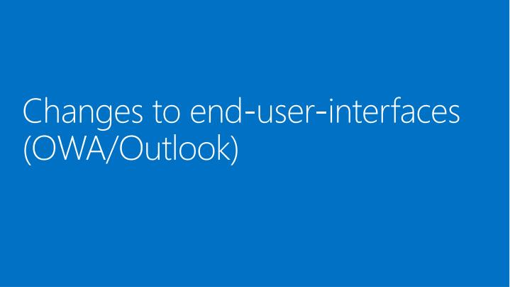 Changes to end-user-interfaces (OWA/Outlook)
