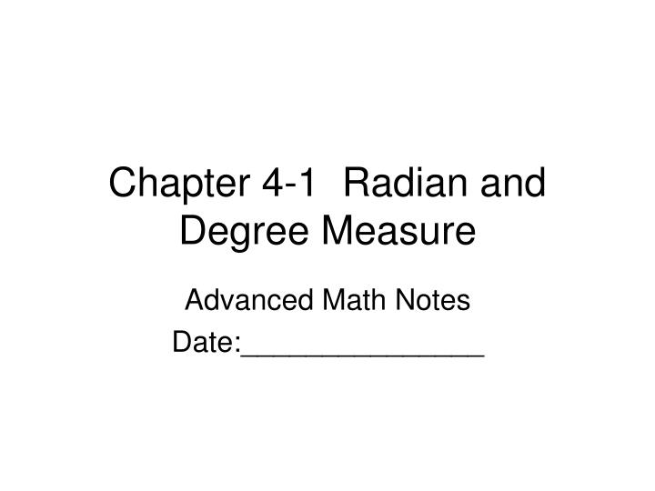 Chapter 4-1  Radian and Degree Measure