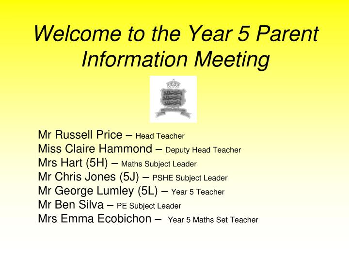 Welcome to the year 5 parent information meeting