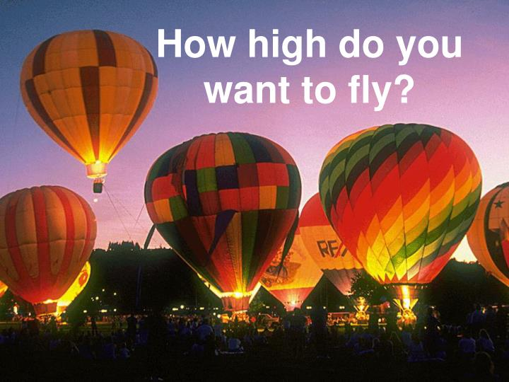 How high do you want to fly?