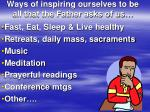 ways of inspiring ourselves to be all that the father asks of us