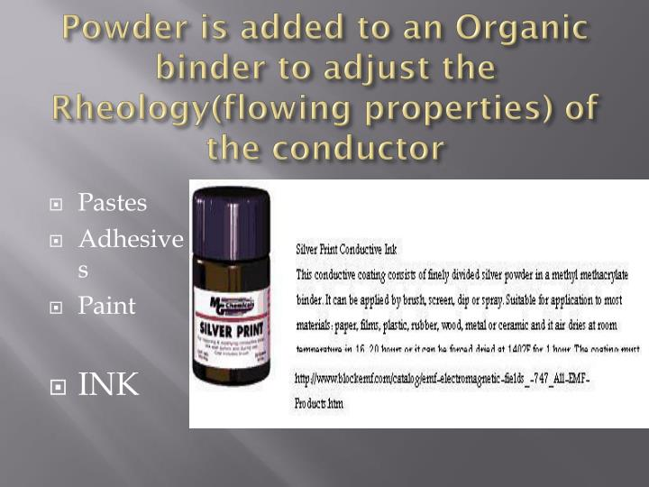 Powder is added to an organic binder to adjust the rheology flowing properties of the conductor