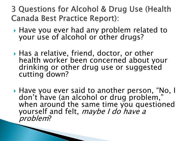 3 Questions for Alcohol & Drug Use (Health Canada Best Practice Report):