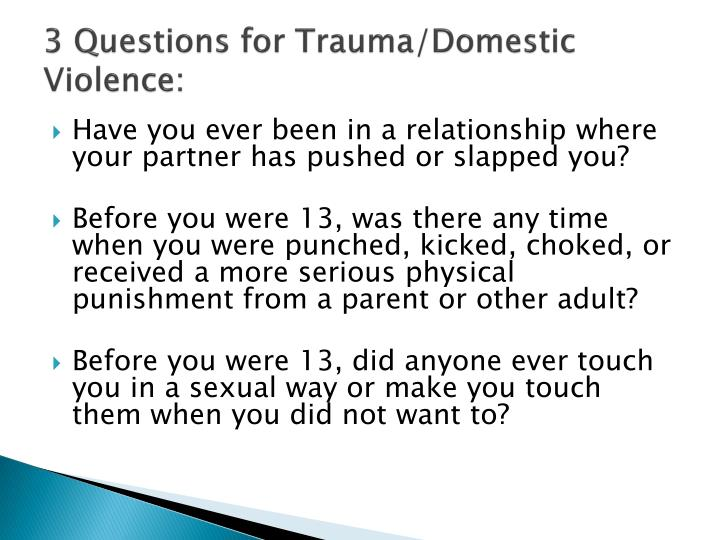 3 Questions for Trauma/Domestic Violence: