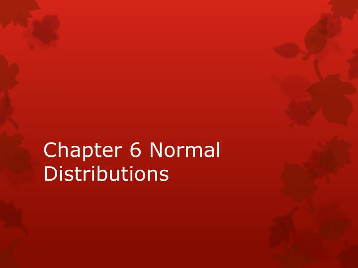 Chapter 6 Normal Distributions