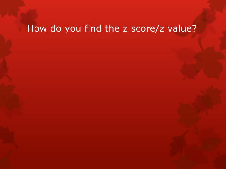 How do you find the z score/z value?