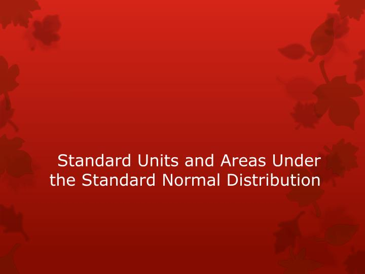 Standard Units and Areas Under the Standard Normal Distribution