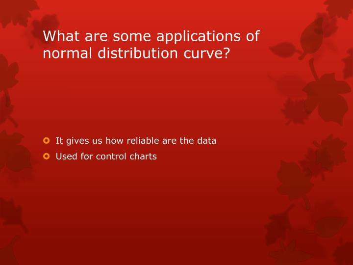 What are some applications of normal distribution curve?