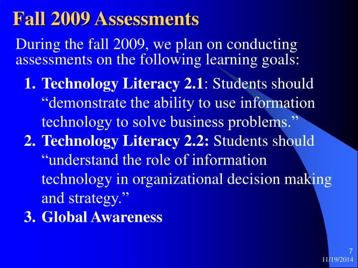 During the fall 2009, we plan on conducting assessments on the following learning goals: