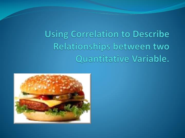 Using correlation to describe relationships between two quantitative variable