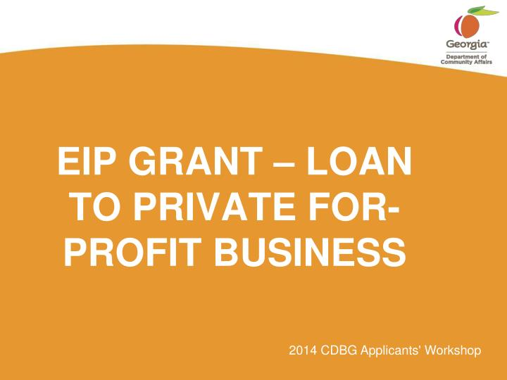 EIP GRANT – LOAN TO PRIVATE FOR-PROFIT BUSINESS