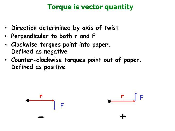 Torque is vector quantity