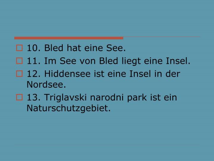 10. Bled hat eine See.