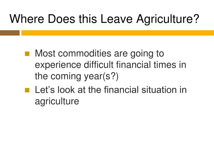 Where Does this Leave Agriculture?