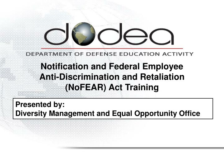 Notification and federal employee anti discrimination and retaliation nofear act training