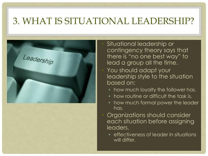 3. What is situational leadership?