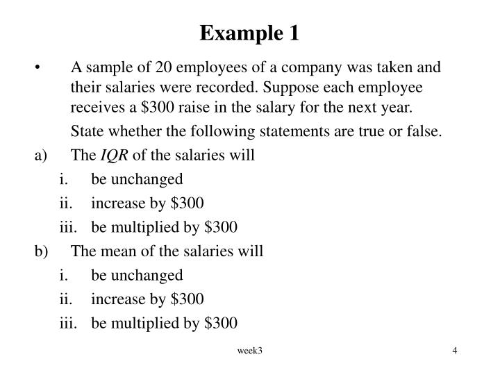 A sample of 20 employees of a company was taken and their salaries were recorded. Suppose each employee receives a $300 raise in the salary for the next year.