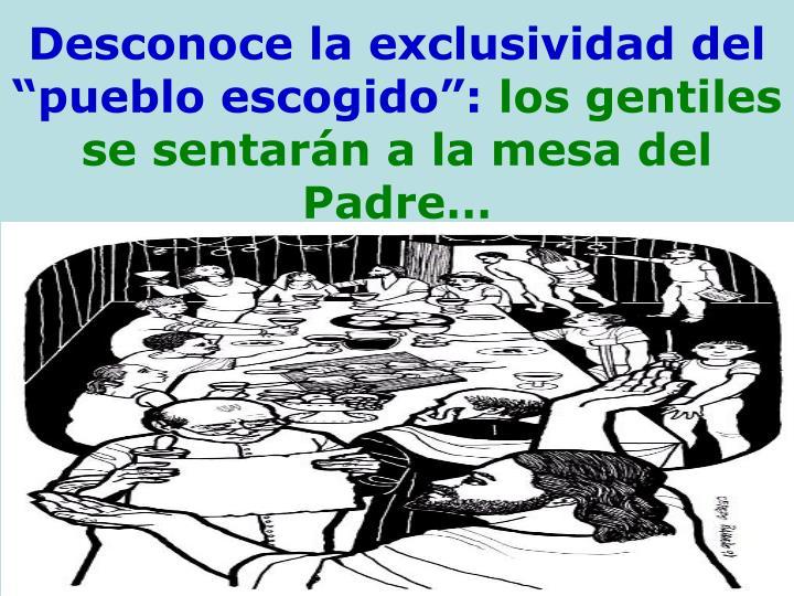 """Desconoce la exclusividad del """"pueblo escogido"""":"""