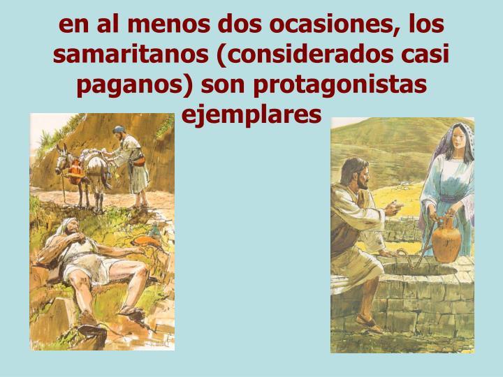 en al menos dos ocasiones, los samaritanos (considerados casi paganos) son protagonistas ejemplares