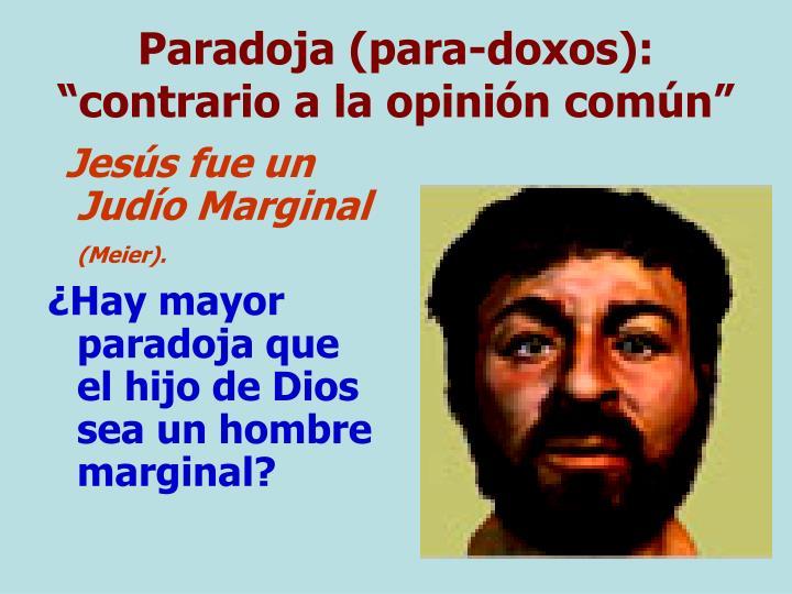 "Paradoja (para-doxos): ""contrario a la opinión común"""