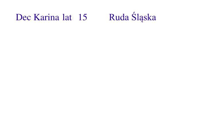 Dec Karinalat15Ruda Śląska