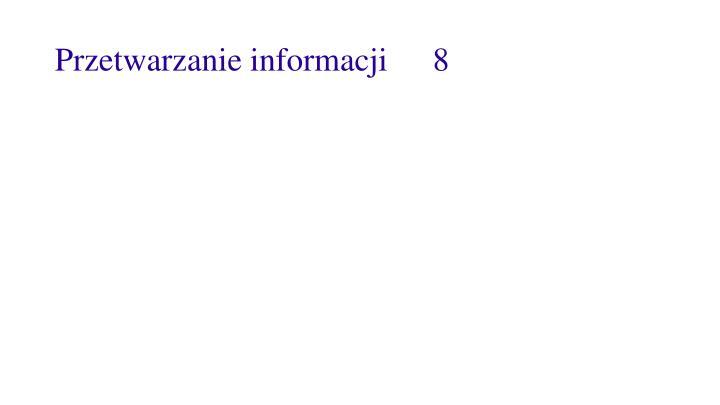 Przetwarzanie informacji8