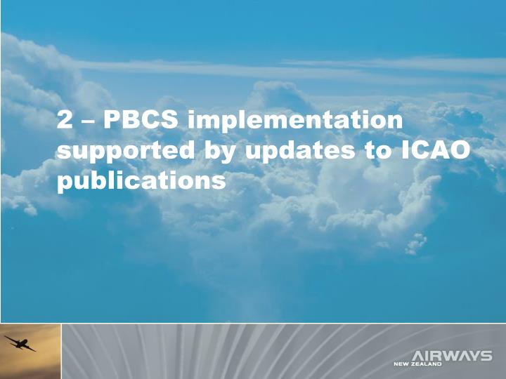 2 – PBCS implementation supported by updates to ICAO publications